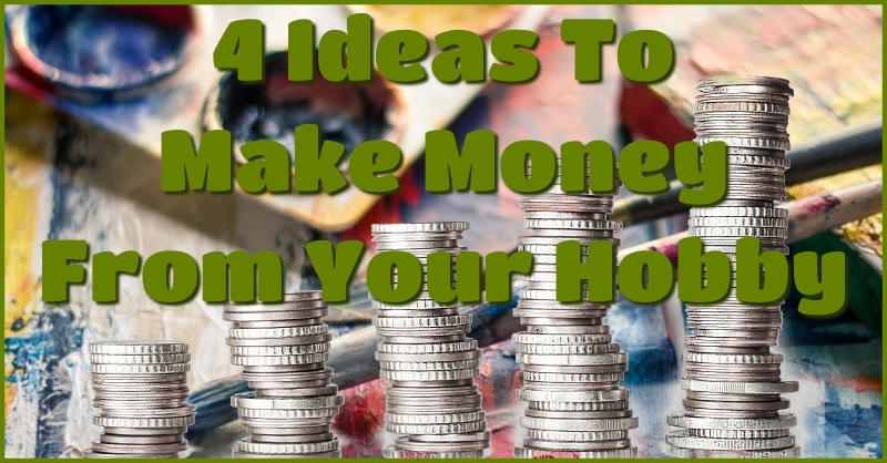 4 ideas to make money from your hobby