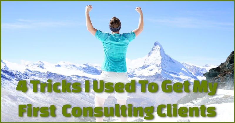 4 tricks i used to get my first consulting clients