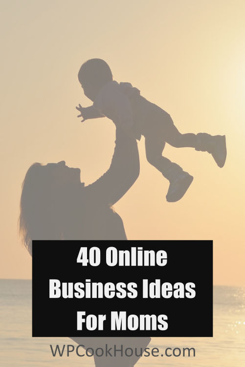 40 Online Business Ideas For Moms 1