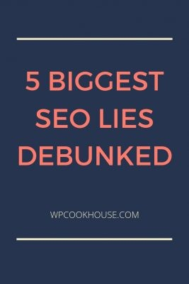 5 Biggest SEO Lies Debunked