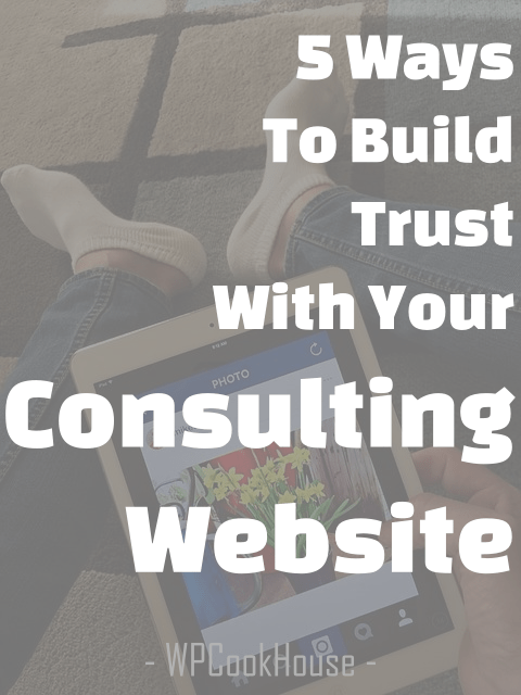 5 ways to build trust with your consulting website