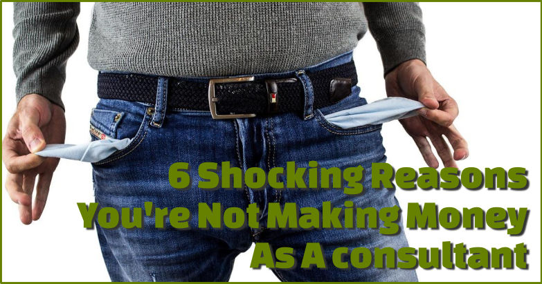 6 reasons not making money as consultant