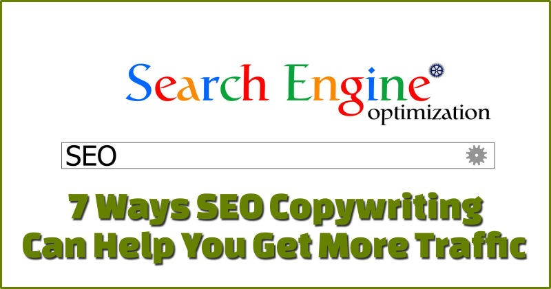 7 Ways SEO Copywriting Can Help You Get More Traffic