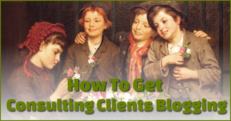 get consulting clients blogging