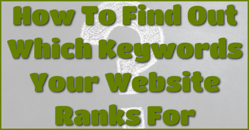 How to find out which keywords your website ranks for