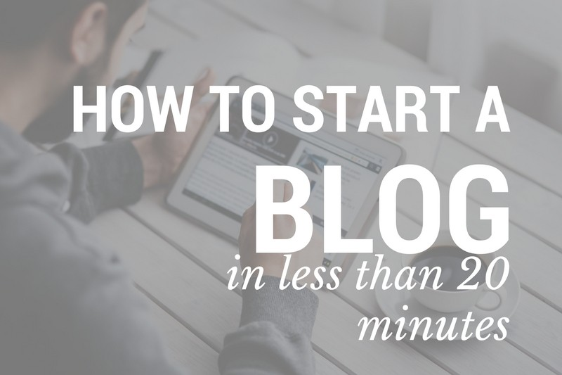 How To Start A Blog In Less Than 20 Minutes