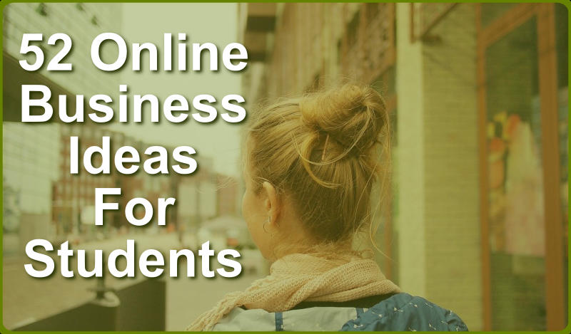52 Online business ideas for students