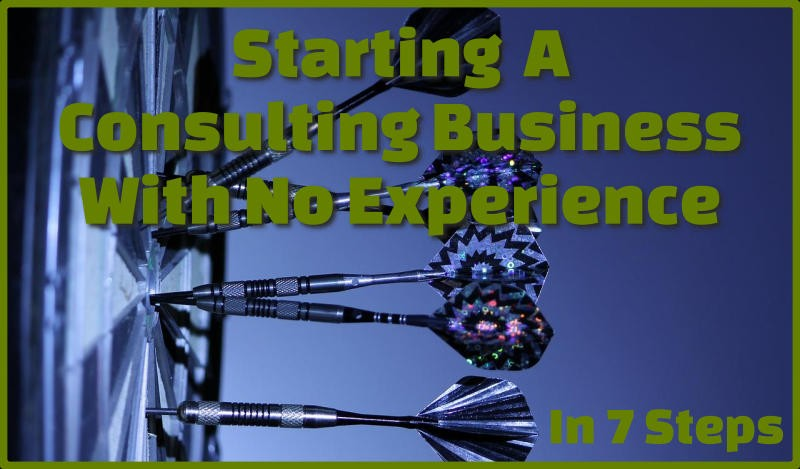 Starting a consulting business with no experience in 7 steps