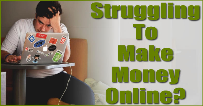 Struggling to make money online